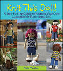 Knit This Doll!: A Step-by-Step Guide to Knitting Your Own Customizable Amigurumi Doll by Nikki Moulton (Paperback, 2011)