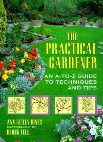 The Practical Gardener: An A-Z Guide to Techniques and Tips, Dines, Ann Reilly,