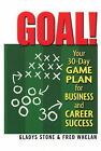 Goal!: Your 30-Day Game Plan for Business and Career Success by Fred Whelan, Gladys Stone (Paperback, 2009)