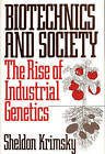 Biotechnics & Society: The Rise of Industrial Genetics by Sheldon Krimsky (Hardback, 1991)