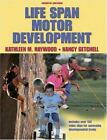Life Span Motor Development by Nancy Getchell and Kathleen M. Haywood (2004, CD / Hardcover, Revised)