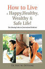 How to Live a Happy, Healthy, Wealthy & Safe Life!: The Missing Links in Conventional Medicine by Dr. Eric M. DeYoung (Paperback, 2011)