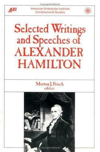 Selected Writings and Speeches of Alexander Hamilton Alexander Hamilton