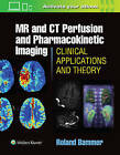 MR and CT Perfusion and Pharmacokinetic Imaging: Clinical Applications and Theoretical Principles by R. Bammer (Hardback, 2016)