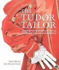 The Tudor Tailor: Reconstructing 16th-Century Dress by Jane Malcolm-Davies, Ninya Mikhaila (Paperback / softback, 2006)