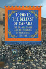 Toronto, the Belfast of Canada: The Orange Order and the Shaping of Municipal Culture by William J. Smyth (Paperback, 2015)