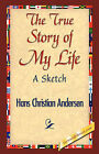 The True Story of My Life by Hans Christian Andersen (Hardback, 2007)