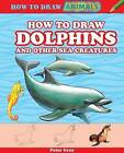 How to Draw Dolphins and Other Sea Creatures by Peter Gray (Hardback, 2013)