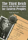 The Third Reich Bravery and Merit Decoration for Eastern Peoples by Rolf Michaelis (Hardback, 2014)