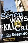 Seven Ways to Kill a Cat by Matias Nespolo (Paperback, 2012)