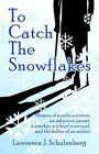 to Catch The Snowflakes by Lawrence J Schulenberg 9781413707496