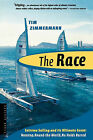 The Race: The First Nonstop, Round-The-World, No-Holds-Barred Sailing Competition by Tim Zimmermann (Paperback / softback, 2004)