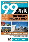 99 Tricks and Traps for Microsoft Office Project 2013 by Paul E. Harris (Paperback, 2014)