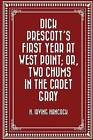 Dick Prescott's First Year at West Point; Or, Two Chums in the Cadet Gray by H Irving Hancock (Paperback / softback, 2016)
