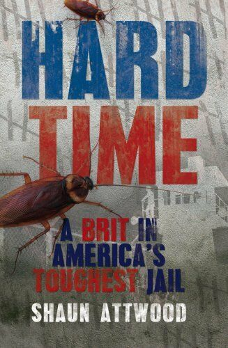 1 of 1 - Hard Time: A Brit in America's Toughest Jail by Shaun Attwood 1845966511 The