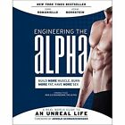 Engineering the Alpha: A Real World Guide to an Unreal Life: Build More Muscle. Burn More Fat. Have More Sex by John Romaniello, Adam Bornstein (Paperback / softback, 2014)