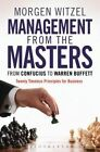 Management from the Masters: From Confucius to Warren Buffett Twenty Timeless Principles for Business by Morgen Witzel (Hardback, 2014)