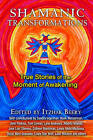Shamanic Transformations: True Stories of the Moment of Awakening by Inner Traditions Bear and Company (Paperback, 2015)