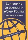 Contending Liberalisms in World Politics: Ideology and Power by James L. Richardson (Paperback, 2001)