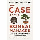The Case of the Bonsai Manager: Lessons for Managers on Intuition by R. Gopalakrishnan (Paperback, 2009)