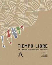 Tiempo Libre : Un Libro de Patrones para Colorear (2015, Paperback)