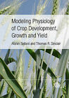 Modeling Physiology of Crop Development, Growth and Yield by Thomas R. Sinclair, Afshin Soltani (Hardback, 2012)