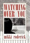 Watching Over You 9781450095112 by Mikki Roderick Paperback