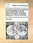 Associations Against the Established Church Indefensible. a Sermon Preached Before the University of Oxford, at St. Mary's, on Monday, February 24. 1772. by John Allen, ... by Professor John Allen (Paperback / softback, 2010)