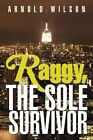 Raggy, the Sole Survivor by Arnold Wilson (Paperback / softback, 2014)