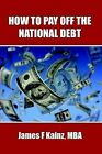 How to Pay Off the National Debt by James F Kainz (Paperback, 2011)