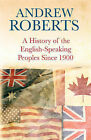 History of the English Speaking Peoples Since 1900 by Andrew Roberts (Hardback, 2006)