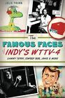 The Famous Faces of Indy's WTTV-4: Sammy Terry, Cowboy Bob, Janie & More by Julie Young (Paperback / softback, 2013)