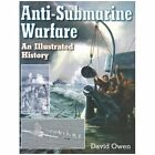Anti-Submarine Warfare: An Illustrated History by Owen David (Hardback, 2007)