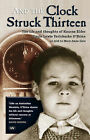 And the Clock Struck Thirteen: The Life and Thoughts of Kaurna Elder Uncle Lewis Yerloburka O'Brien by Mary-Anne Gale (Paperback, 2007)