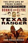 Texas Ranger : The Epic Life of Frank Hamer, the Man Who Killed Bonnie and Clyde by John Boessenecker (2016, Hardcover)