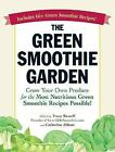The Green Smoothie Garden: Grow Your Own Produce for the Most Nutritious Green Smoothie Recipes Possible! by Catherine Abbott, Tracy Russell (Paperback, 2013)