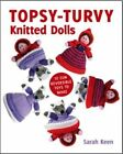 Topsy-Turvy Knitted Dolls: 10 Fun Reversible Toys to Make by Sarah Keen (Paperback, 2016)