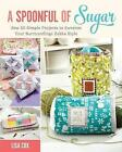 A Spoonful of Sugar: Sew 20 Simple Projects to Sweeten Your Surroundings Zakka Style by Lisa Cox (Paperback, 2016)