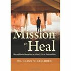 Mission to Heal: Sharing Medical Knowledge at Africa's Pole of Inaccessibility by Glenn W. Geelhoed (Paperback, 2014)