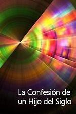 La Confesion de un Hijo Del Siglo : The Confession of a Child of the Century...