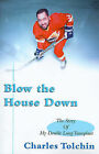 Blow the House Down: The Story of My Double Lung Transplant by Charles Tolchin (Paperback / softback, 2000)