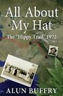 All About My Hat: The Hippy Trail 1972 by Alun Buffry (Paperback, 2015)