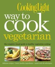 Cooking Light Way to Cook Vegetarian: The Complete Visual Guide to Healthy Veget