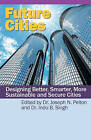 Future Cities: Designing Better, Smarter, More Sustainable and Secure Cities by Dr Indu Singh, Dr Joseph N Pelton (Paperback / softback, 2009)