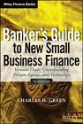 Banker's Guide to New Small Business Finance: Venture Deals, Crowdfunding, Private Equity, and Technology + Website by Charles H. Green (Hardback, 2014)