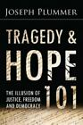 Tragedy and Hope 101 : The Illusion of Justice, Freedom, and Democracy by Joseph Plummer (2014, Trade Paperback)