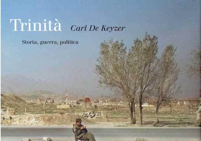 """Carl de Keyzer - """"Trinità. Storia, guerra, politica"""""""