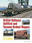 British Railways Unfitted and Vacuum Braked Wagons in Colour by Trevor Mann (Hardback, 2013)