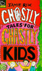 Ghostly Tales for Ghastly Kids by Jamie Rix (Paperback, 1995)
