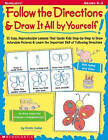 Follow the Directions & Draw It All by Yourself!  : 25 Reproducible Lessons That Guide Kids to Draw Adorable Pictures by Kristen Geller (Paperback / softback, 2001)